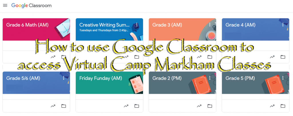 How to use Google Classroom to access Virtual Camp Markham Classes